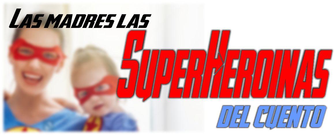 las madres las superheroinas de cuento